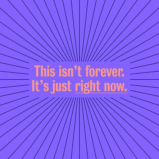 This Isn't Forever, It's Just Right Now